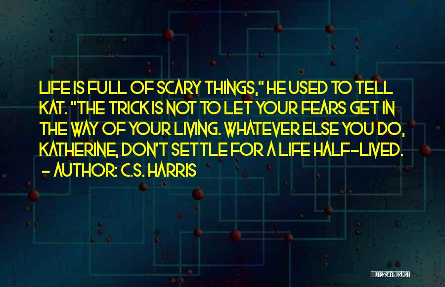 Fears Of Life Quotes By C.S. Harris