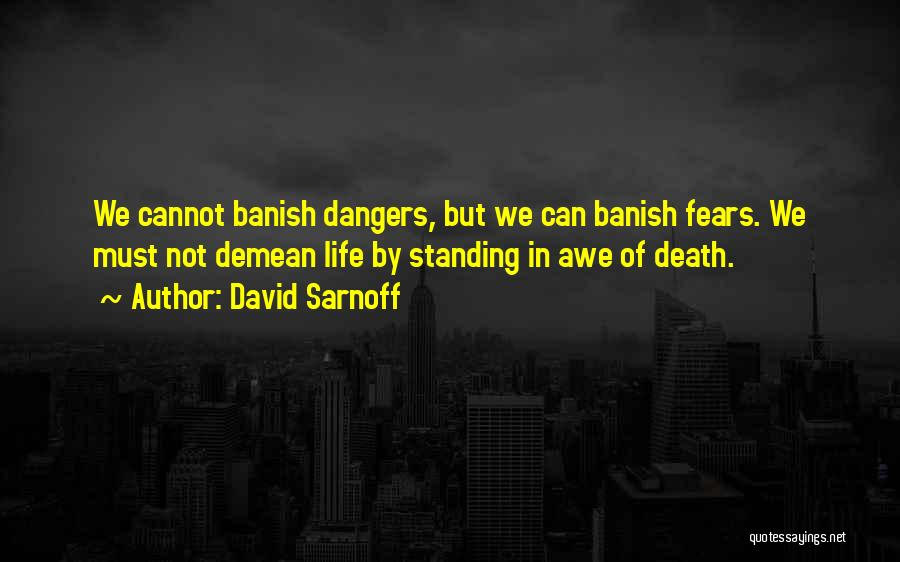 Fears Of Life Quotes By David Sarnoff