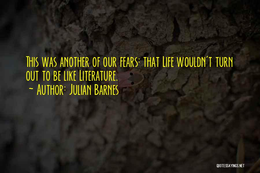 Fears Of Life Quotes By Julian Barnes