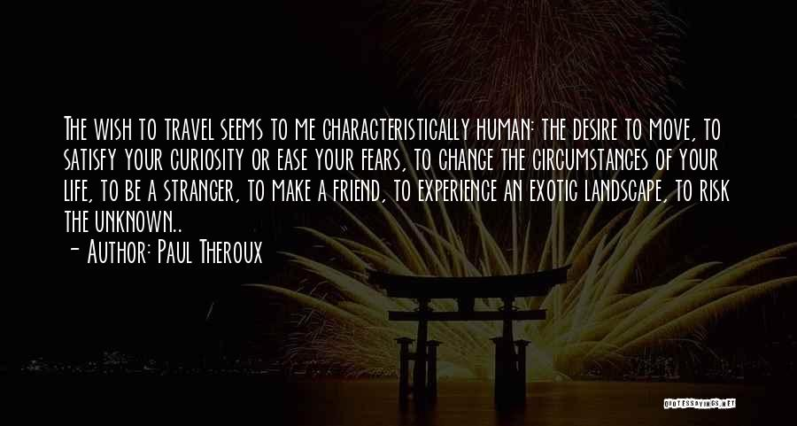 Fears Of Life Quotes By Paul Theroux