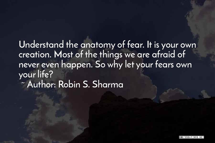 Fears Of Life Quotes By Robin S. Sharma