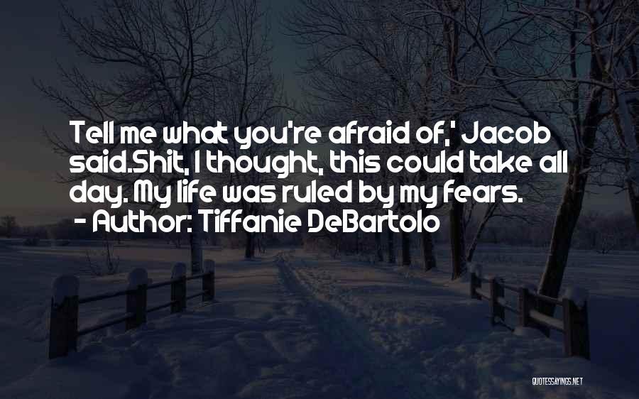Fears Of Life Quotes By Tiffanie DeBartolo