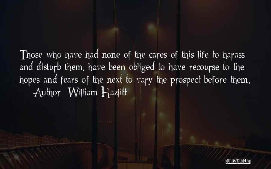 Fears Of Life Quotes By William Hazlitt