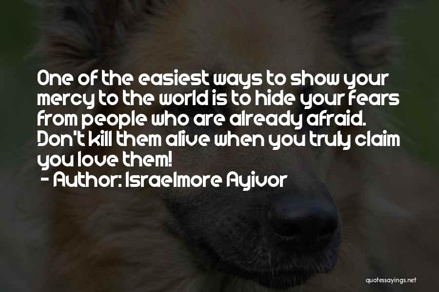 Fears Of Love Quotes By Israelmore Ayivor