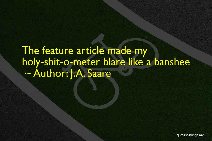 Feature Article Quotes By J.A. Saare