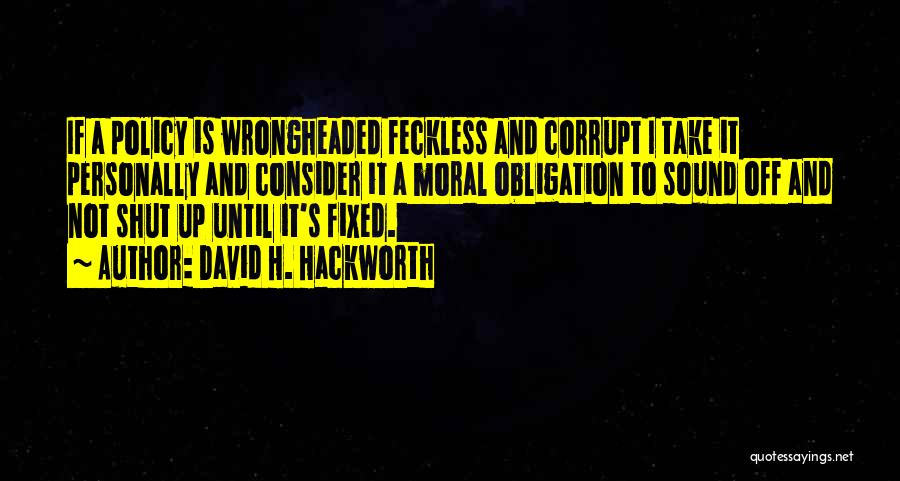 Feckless Quotes By David H. Hackworth