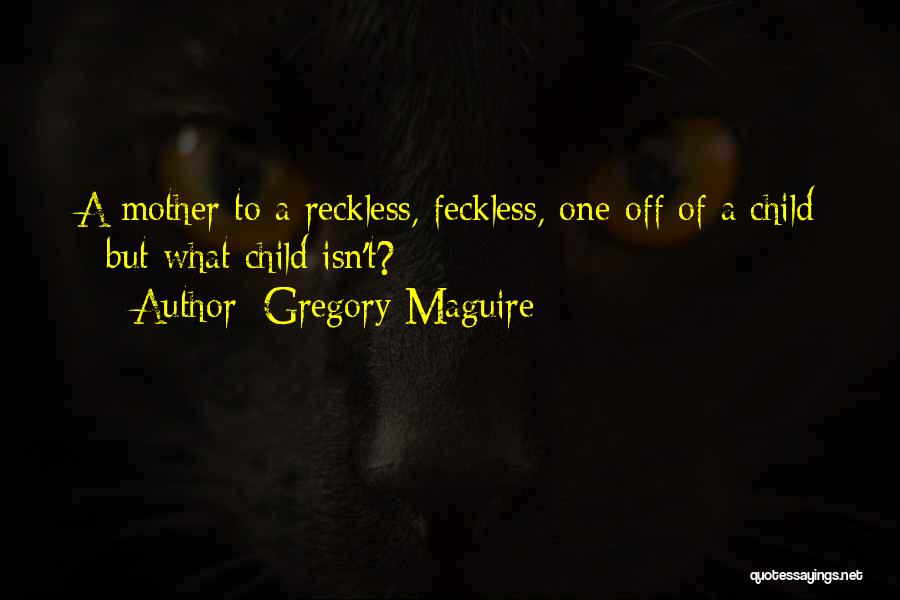 Feckless Quotes By Gregory Maguire