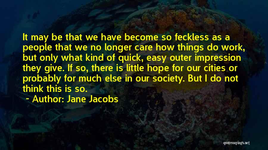 Feckless Quotes By Jane Jacobs