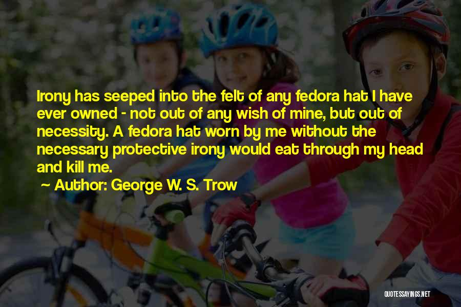 Fedora Hat Quotes By George W. S. Trow