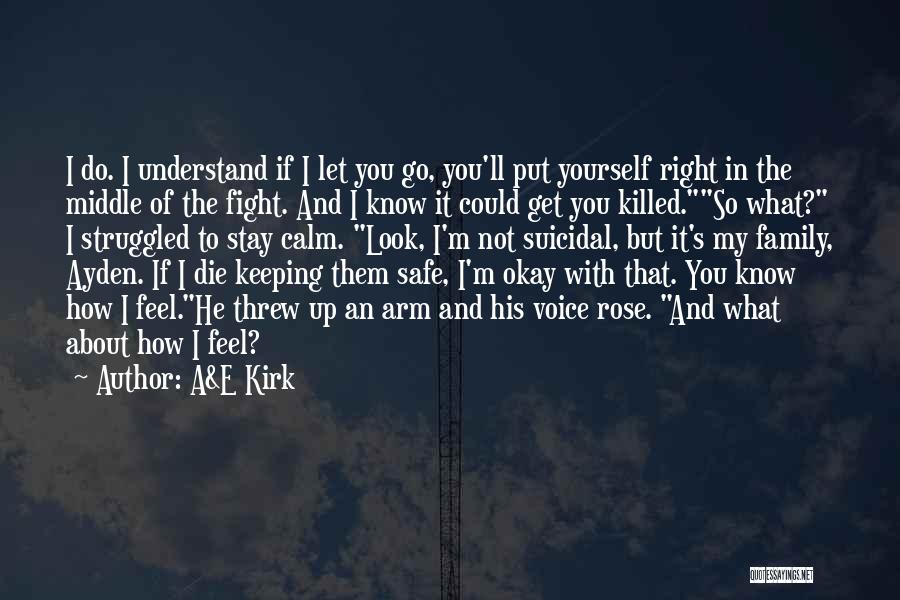 Feel Safe With You Quotes By A&E Kirk
