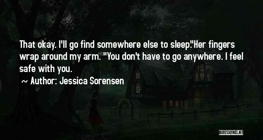 Feel Safe With You Quotes By Jessica Sorensen