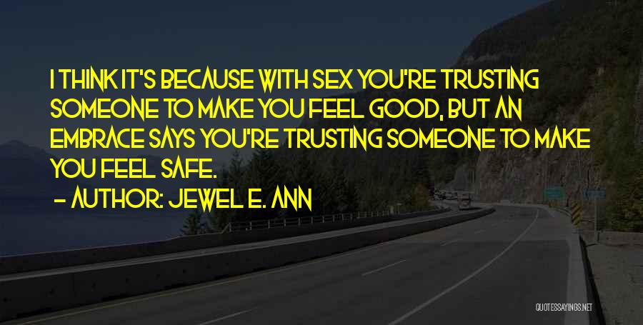 Feel Safe With You Quotes By Jewel E. Ann