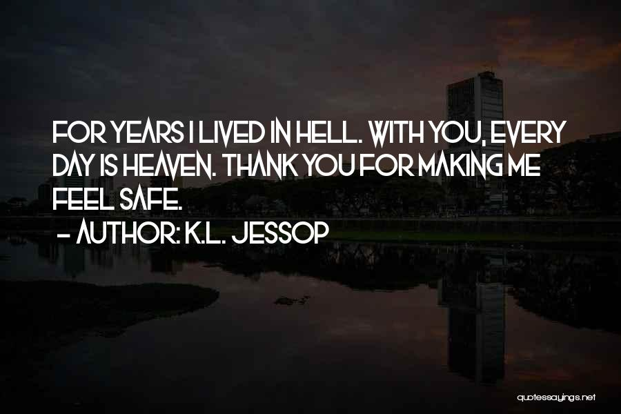 Feel Safe With You Quotes By K.L. Jessop
