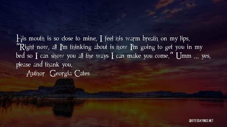 Feel So Close To You Right Now Quotes By Georgia Cates