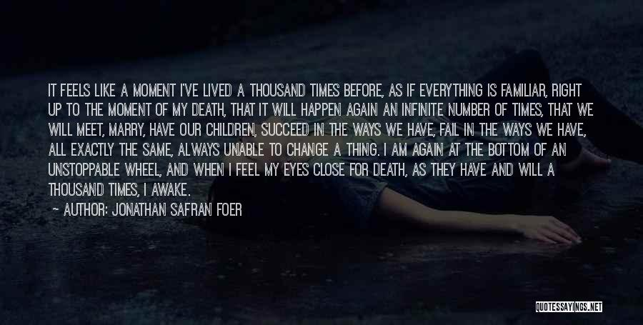 Feel So Close To You Right Now Quotes By Jonathan Safran Foer