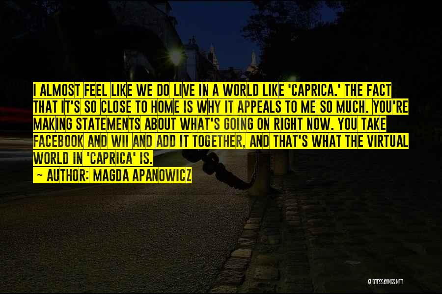 Feel So Close To You Right Now Quotes By Magda Apanowicz