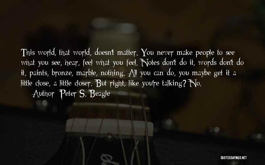 Feel So Close To You Right Now Quotes By Peter S. Beagle