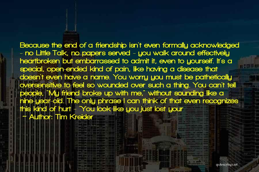 Feel So Hurt And Heartbroken Quotes By Tim Kreider