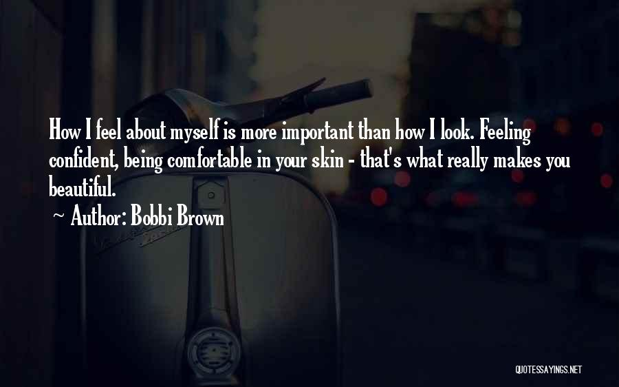 Feeling Beautiful And Confident Quotes By Bobbi Brown