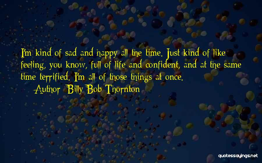 Feeling Both Happy And Sad Quotes By Billy Bob Thornton