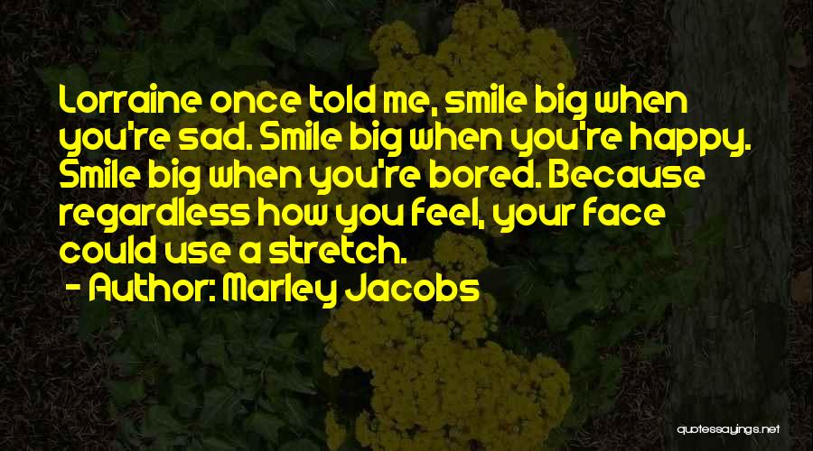 Feeling Both Happy And Sad Quotes By Marley Jacobs