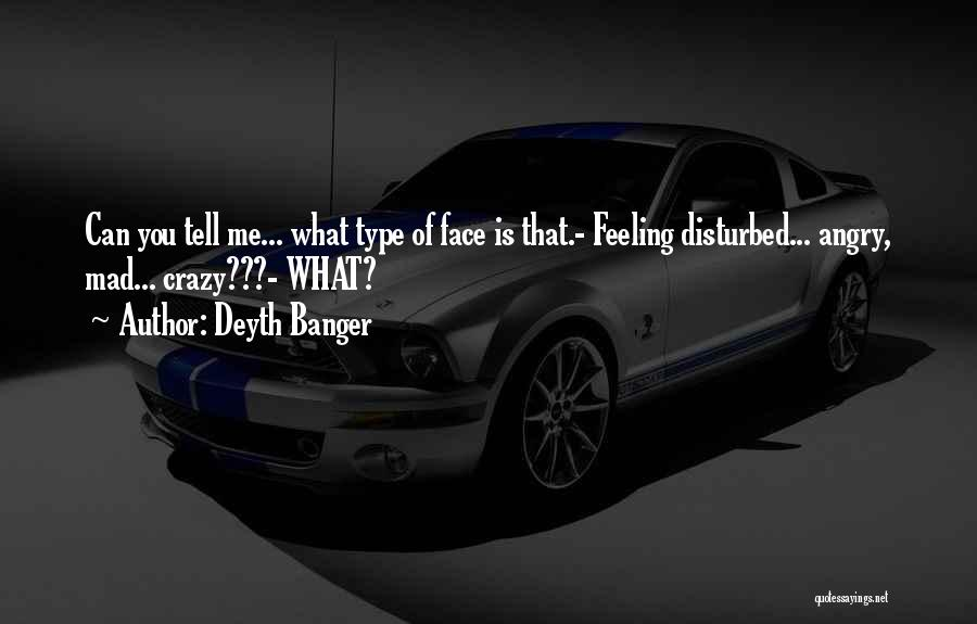 Feeling Disturbed Quotes By Deyth Banger