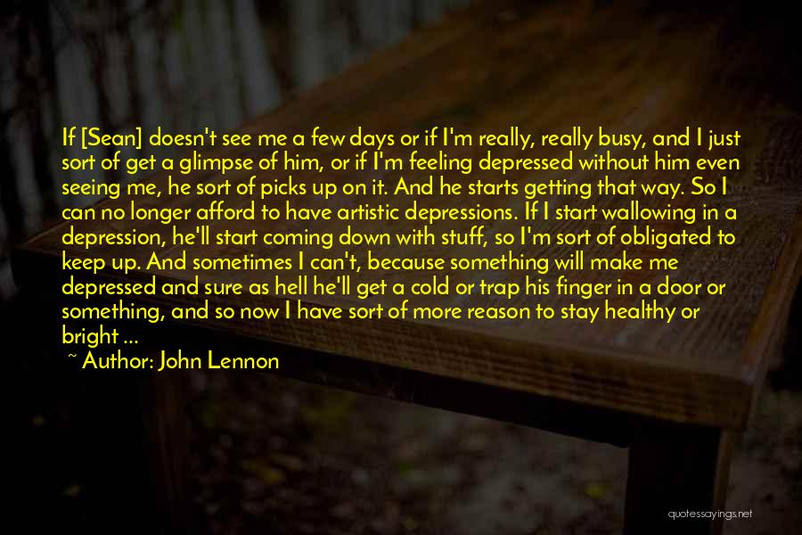 Feeling Down For No Reason Quotes By John Lennon