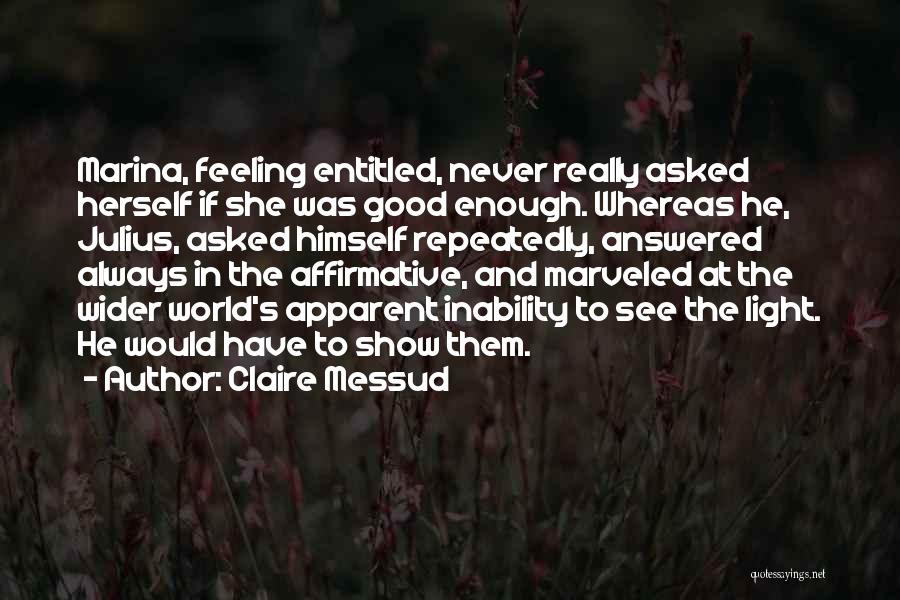 Feeling Entitled Quotes By Claire Messud