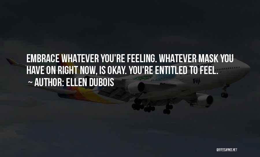 Feeling Entitled Quotes By Ellen DuBois