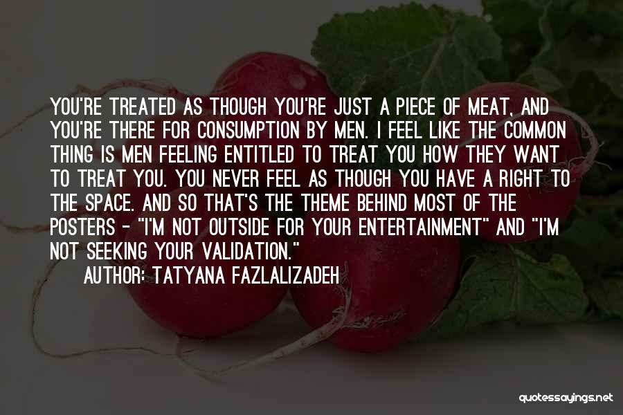Feeling Entitled Quotes By Tatyana Fazlalizadeh