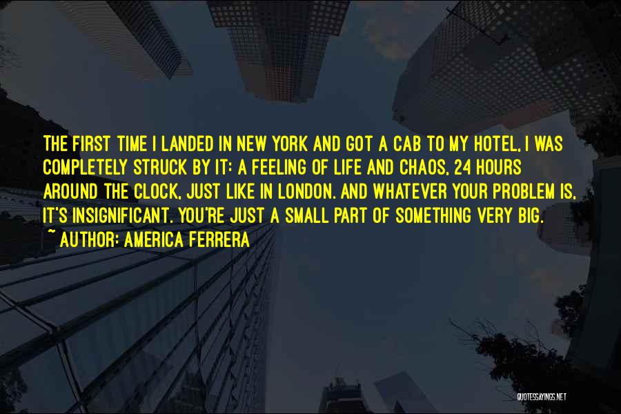 Feeling Insignificant Quotes By America Ferrera