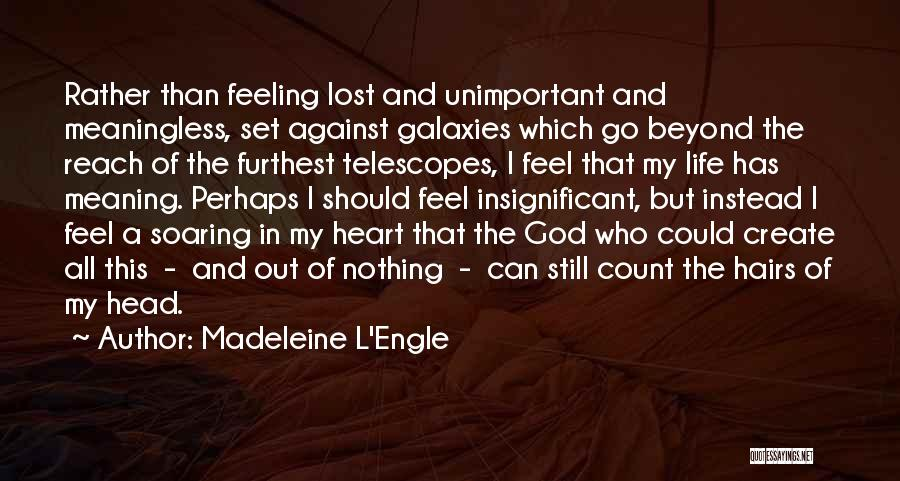 Feeling Insignificant Quotes By Madeleine L'Engle