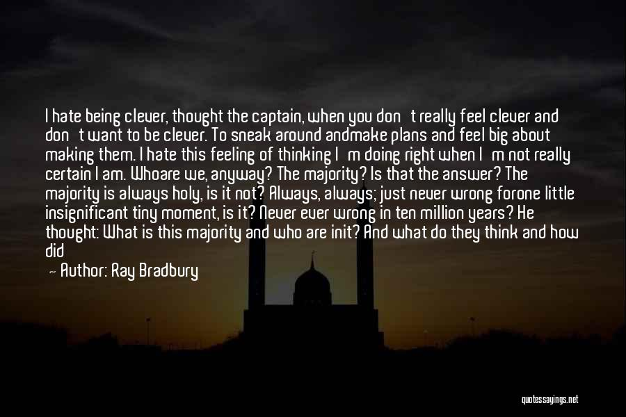 Feeling Insignificant Quotes By Ray Bradbury