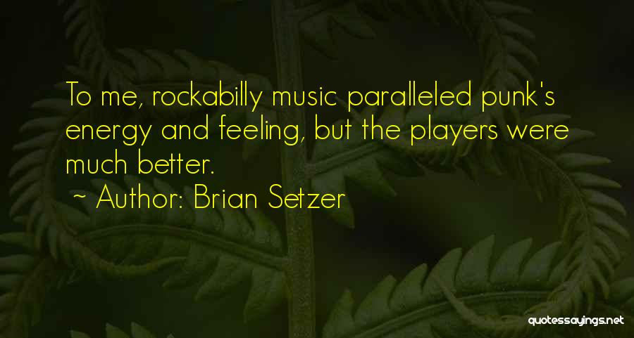 Feeling Much Better Quotes By Brian Setzer