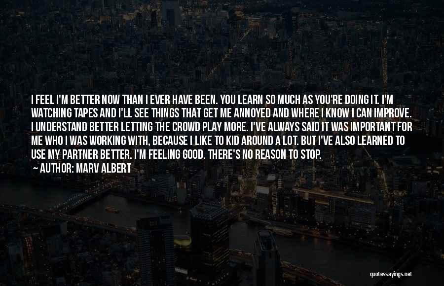 Feeling Much Better Quotes By Marv Albert