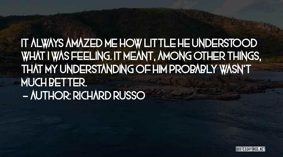 Feeling Much Better Quotes By Richard Russo