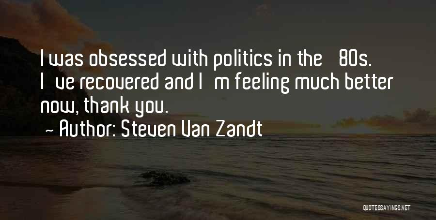 Feeling Much Better Quotes By Steven Van Zandt