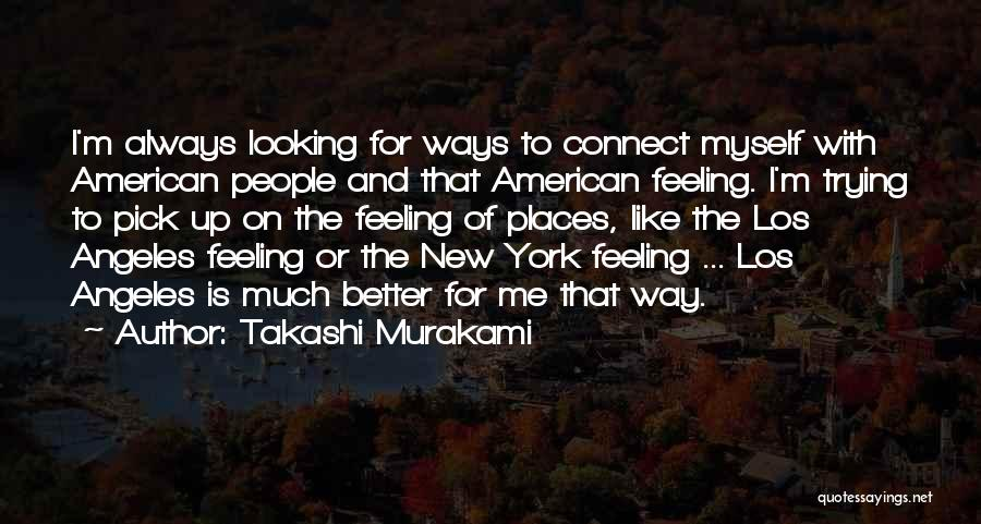 Feeling Much Better Quotes By Takashi Murakami