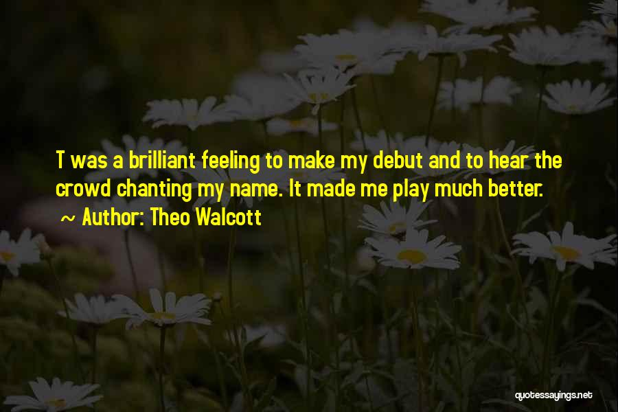 Feeling Much Better Quotes By Theo Walcott