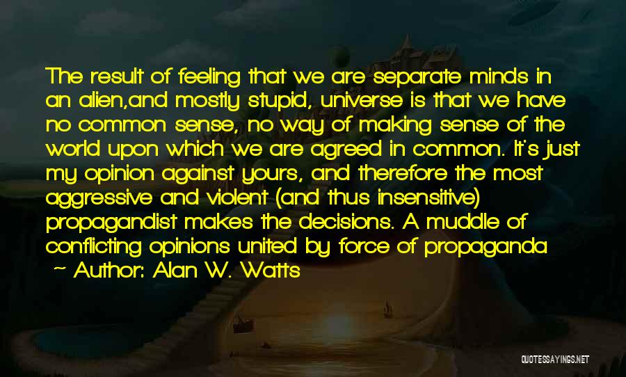 Feeling Not Ok Quotes By Alan W. Watts