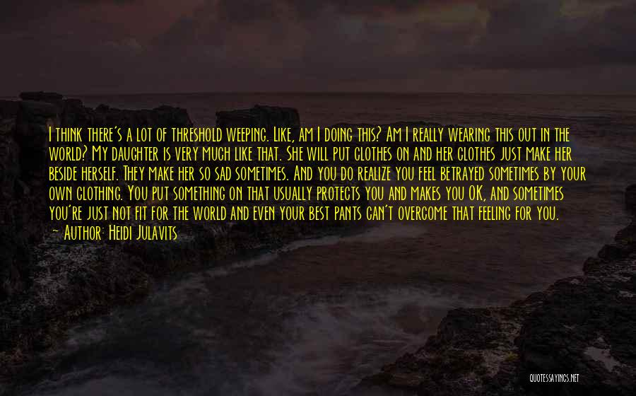 Feeling Not Ok Quotes By Heidi Julavits