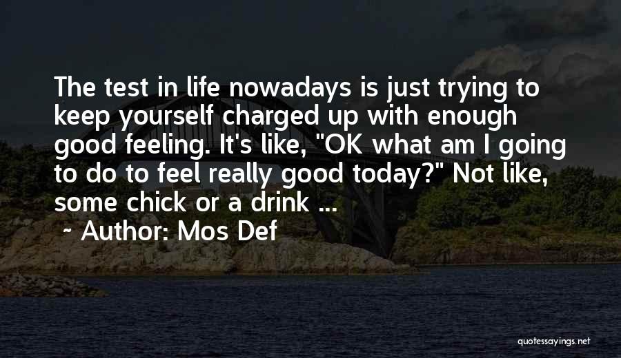 Feeling Not Ok Quotes By Mos Def