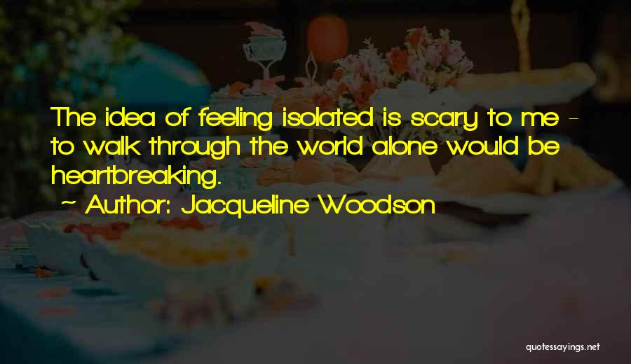 Feeling Of Alone Quotes By Jacqueline Woodson