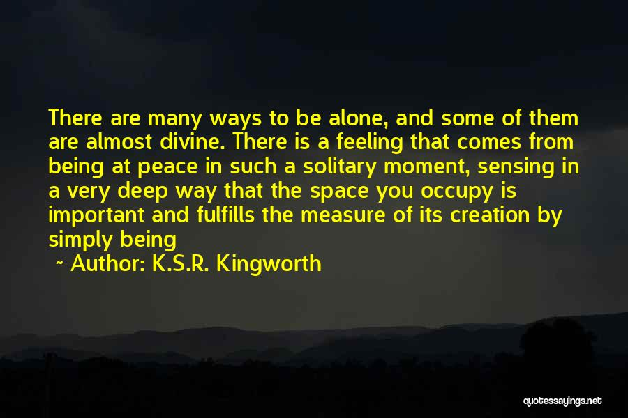 Feeling Of Alone Quotes By K.S.R. Kingworth