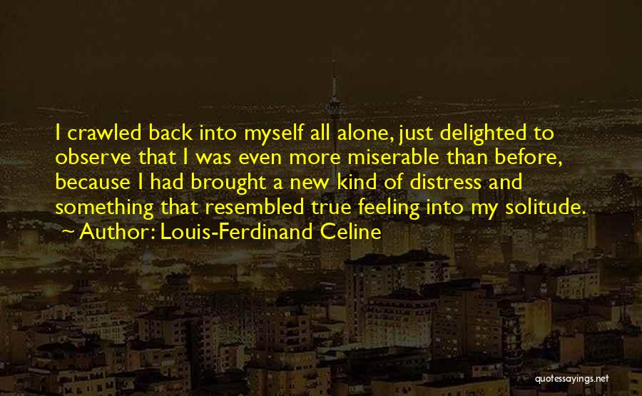 Feeling Of Alone Quotes By Louis-Ferdinand Celine