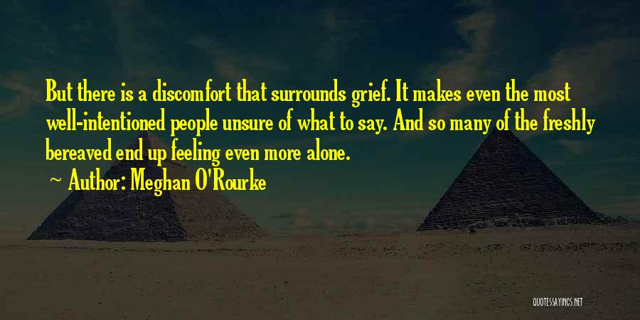 Feeling Of Alone Quotes By Meghan O'Rourke