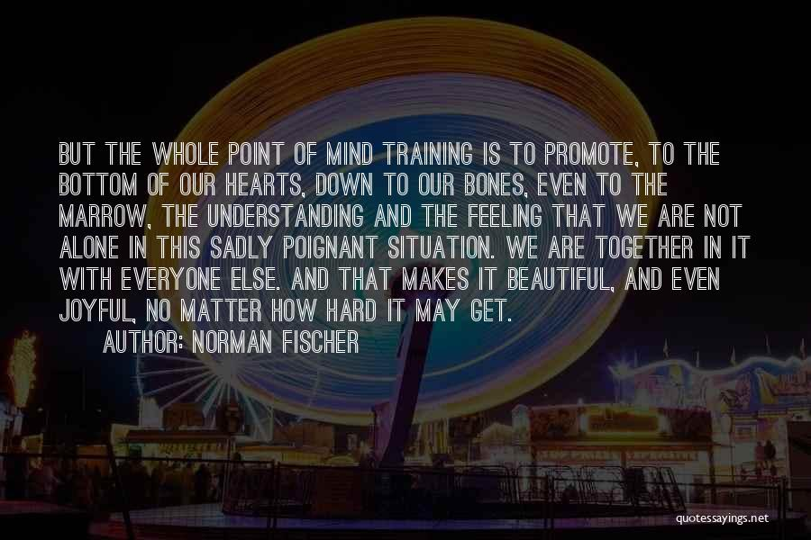 Feeling Of Alone Quotes By Norman Fischer