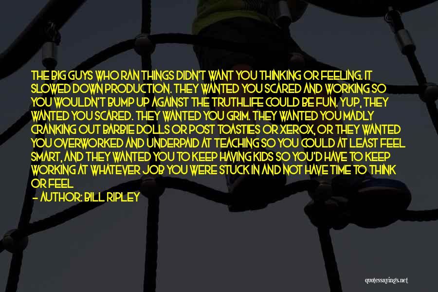 Feeling Overworked Quotes By Bill Ripley
