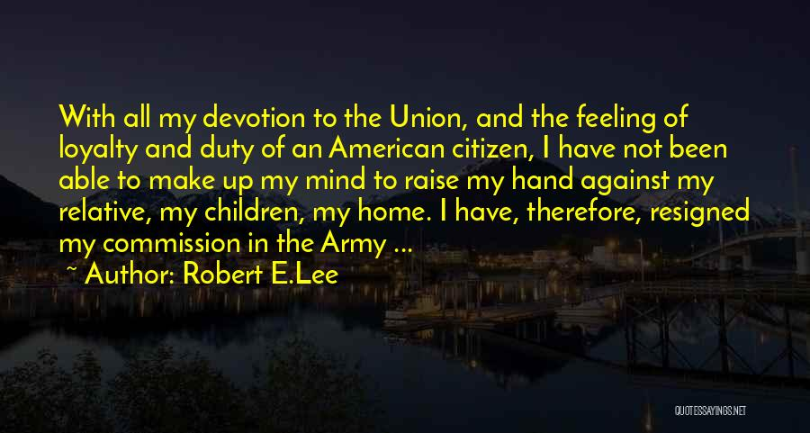 Feeling Resigned Quotes By Robert E.Lee
