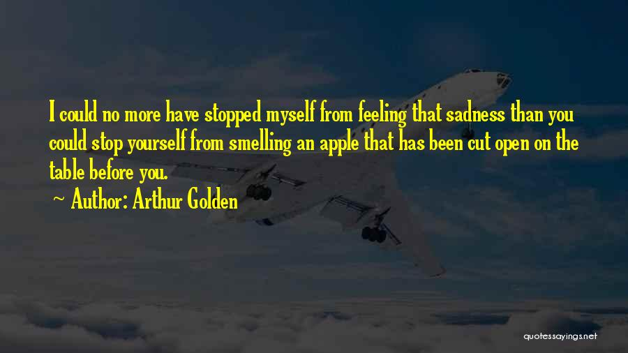 Feeling Sadness Quotes By Arthur Golden